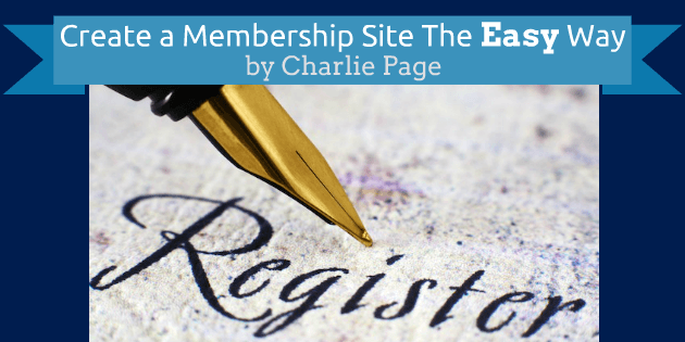 Create a Membership Site the Easy Way by Charlie Page