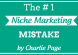 The number 1 niche marketing mistake by Charlie Page