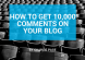 How to get 10,000 comments on your blog