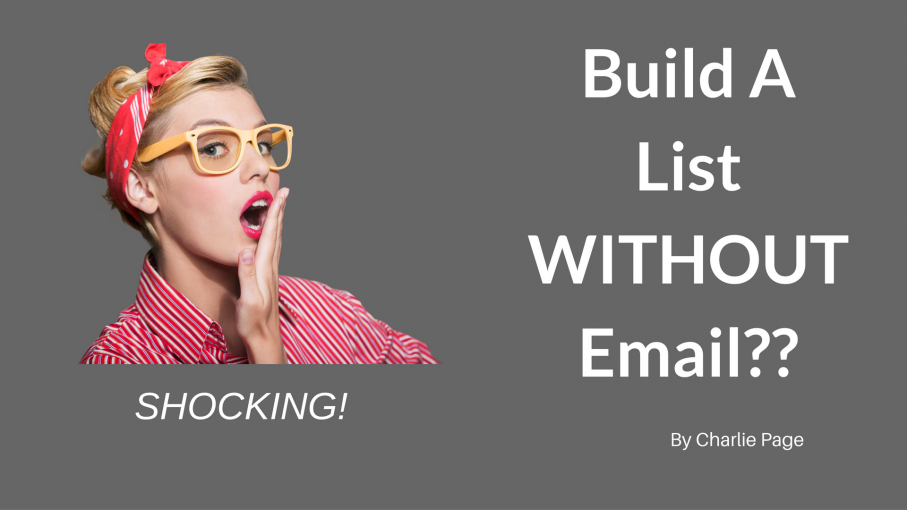 Build Your List Without Email by Charlie Page