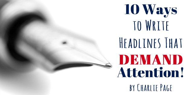 10 Ways to Write Headlines that Demand Attention by Charlie Page