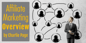 Affiliate Marketing Overview by Charlie Page