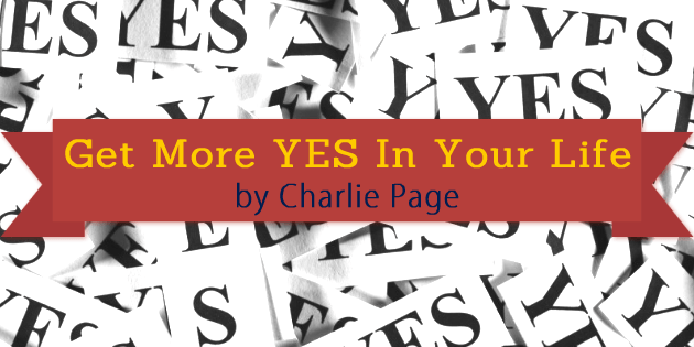 Get More Yes In Your Life by Charlie Page