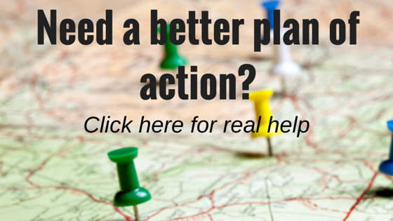 Need a better plan of action-